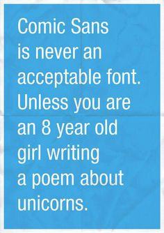 Comic Sans is never an acceptable font.  Unless you are an 8 years old girl writing a poem about unicorns.