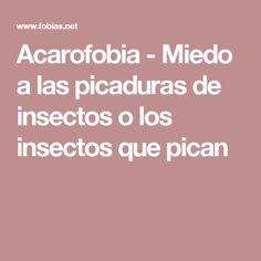 Acarofobia - Miedo a las picaduras de insectos o los insectos que pican