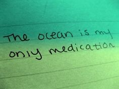 The ocean is my only medication ♪