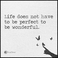 Life does not have to be perfect to be wonderful - Quote.