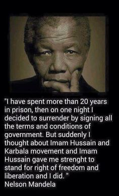 Quote about Imam Hussein by Nelson Mandela ■●■ Who Is Hussain, Imam Hussain, Hussain Karbala, Faith Quotes, Words Quotes, Life Quotes, Sayings, Religious Quotes, Islamic Quotes