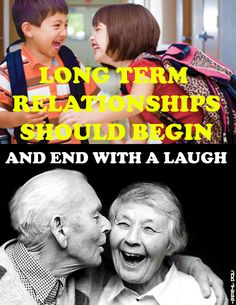LONG TERM RELATIONSHIPS SHOULD BEGIN AND END WITH A LAUGH