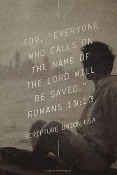"""For, """"Everyone who calls on the name of the Lord will be saved."""" Romans 10:13 - Scripture Union USA 