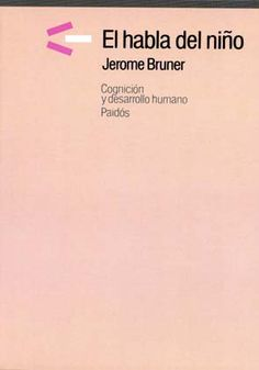 """Libro: """"El habla del infante: Cognicion y desarrollo humano""""  de Jerome Bruner"""