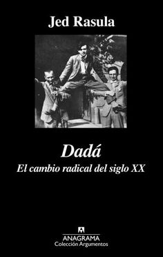 Dada/ Destruction Was My Beatrice: El cambio radical del siglo XX/ Dada and the Unmaking of the Twentieth Century