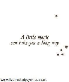 A little magic can take you a long way. Magick <3 www.livetrustedpsychics.co.uk