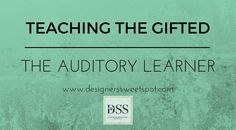 Teaching the Gifted: The Auditory Learner|Designers Sweet Spot|www.designerssweetspot.com