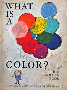 One of my favorite color books...   What is a Color? By Alice & Martin Provensen (circa 1967)