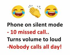 whenever I keep my phn at silent mode 4 n hr,those bitches call me 15 times nd whenever phn is on sound mode, those dumbs r busy in their work. Latest Funny Jokes, Funny School Jokes, Some Funny Jokes, Crazy Funny Memes, Kid Jokes, Funny True Quotes, Sarcastic Quotes, Jokes Quotes, Funny Relatable Memes