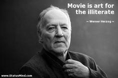 Movie is art for the illiterate - Werner Herzog Quotes - StatusMind.com