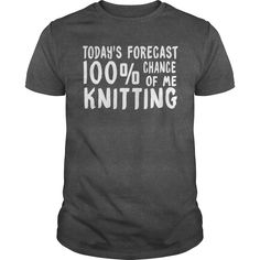 TODAYS FORECAST CHANCE OF ME #KNITTING. 100% Printed in the U.S.A - Ship Worldwide. Not sold in stores. Guaranteed safe and secure checkout via: Paypal | VISA | MASTERCARD? | YeahTshirt.com