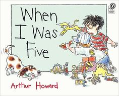 When I Was Five by Arthur Howard.    This is a great book to use with writing personal narratives.