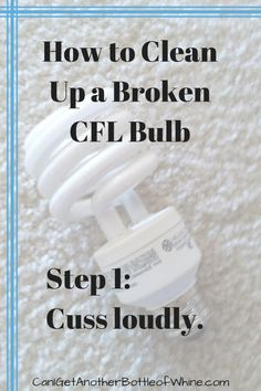 How to Clean Up a Broken CFL Bulb. Step 1: Cuss loudly. #funny #satire yet #practical