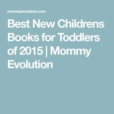 Best New Childrens Books for Toddlers of 2015 | Mommy Evolution