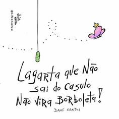 <p></p><p>Lagarta que não sai do casulo não vira borboleta! </p> The Words, More Than Words, Some Quotes, Words Quotes, Sayings, Dani Santos, Inspirational Phrases, Nicu, Life Lessons