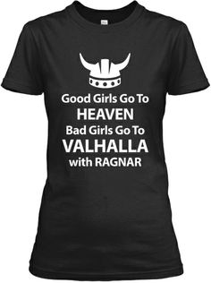 Girls Go To Heaven. Bad Girls Go To VALHALLA with Ragnar T-shirt #vikings