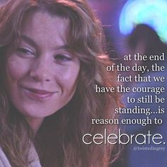 "Grey's Anatomy. ""At the end of the day, the fact that we have the courage to…"