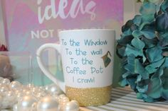 To the window, to the wall, to the coffee pot i crawl, coffee love, funny coffee mug, must have coffee mug, glitter dipped mug, coffee mug by TheTipsyBride on Etsy