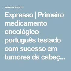 Expresso | Primeiro medicamento oncológico português testado com sucesso em tumores da cabeça e pescoço
