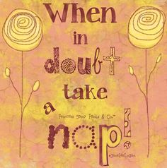 """When in doubt take a nap"" quote via www.Facebook.com/PrincessSassyPantsCo"
