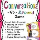 Social Skills Game: Conversations-Go-Around Teach turn taking, staying on topic, eye contact, asking questions, adding to the conversation, and giving compliments. $