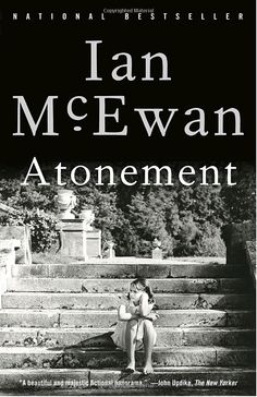Atonement (2001) #Books. Ian McEwan's symphonic novel of love and war, childhood and class, guilt and forgiveness provides all the satisfaction of a brilliant narrative. -Amazon   The Film 'Atonement' based on the book starring Keira Knightley & James McAvoy was produced in 2007.  Both works of art.