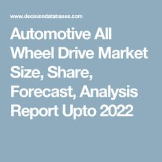 Automotive All Wheel Drive Market Size, Share, Forecast, Analysis Report Upto 2022