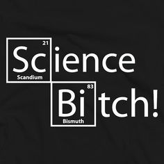 Shirt - Breaking Bad I know this is a different type of science from what I am in to, but fitting still. Breaking Bad Quotes, Breaking Bad Tattoo, Breaking Bad Party, Breking Bad, Jesse Pinkman, Devious Maids, E Mc2, Say My Name, Get Shot