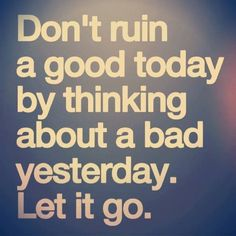 good day bad yesterday let it go