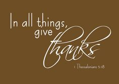 "| November | ""In all things, give Thanks."" I Thessalonians 5:18"