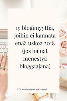19 blogimyyttiä, joihin ei kannata enää uskoa 2018 (jos haluat menestyä bloggaajana) | Tiia Konttinen | www.tiiakonttinen.fi