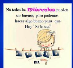 """No todos los miércoles pueden ser buenos, pero podemos hacer algo bueno para que hoy """"Sí lo sea"""" #FelizMiércoles"""