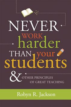 Never Work Harder Than Your Students & Other Principles of Great Teaching: includes links to chapter s samples and resources.