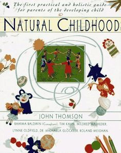 Natural Childhood: The First Practical and Holistic Guide for Parents of the Developing, http://www.amazon.co.uk/dp/0020207395/ref=cm_sw_r_pi_awdl_x_bnrgybQMHCGDJ