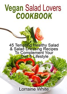 Vegan Salad Lovers Cookbook : 45 Tempting Healthy Salad and Salad Dressing Recipes To Complement Your Diet & Lifestyle: Vegan Cooking For Weight Loss & Optimum Health by Lorraine White http://www.amazon.co.uk/dp/B016KLO3BO/ref=cm_sw_r_pi_dp_.ATCwb1DD6GA2