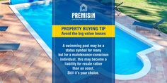 Property buying tip: Avoid the big value losses. A swimming pool may be a status symbol for many but for a maintenance-conscious individual, this may become a liability for resale rather than an asset. Still it's your choice.