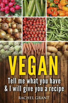 vegan cookbook:: Tell Me What You Have in Your Kitchen and I Will Give You a Recipe (healthy food cookbook) by rachel grant, http://www.amazon.com/dp/B00JLQT7OO/ref=cm_sw_r_pi_dp_zIxxtb0BR238P