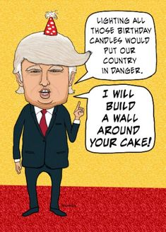 Shop Funny Birthday: Donald Trump Builds a Cake Wall Card created by chuckink. Personalize it with photos & text or purchase as is! Happy Birthday Wishes For Him, Funny Happy Birthday Wishes, Happy Birthday Images, Happy Birthday Greetings, Funny Birthday Cards, Birthday Quotes, Happy Birthdays, Special Birthday, Birthday Msg