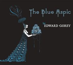 The Blue Aspic by Edward Gorey - book cover, description, publication history. Wells, Pbs Mystery, Edward Gorey Books, Lemony Snicket Books, Ink Illustrations, Graphic Illustration, Graphic Art, Book Club Books, Children's Books