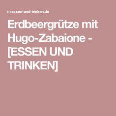 Erdbeergrütze mit Hugo-Zabaione - [ESSEN UND TRINKEN]