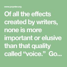 """Of all the effects created by writers, none is more important or elusive than that quality called """"voice."""" Good writers, it is said, wan"""