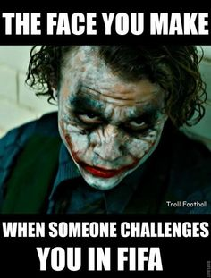 Don't challenge me in FIFA. You are gonna lose