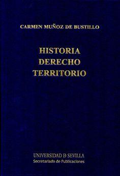 Historia, derecho, territorio / Carmen Muñoz de Bustillo ; Jesús Vallejo (coordinador)