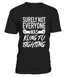 """# Surely Not Everyone Was Kung Fu Fighting T Shirt Funny Humor .  Special Offer, not available in shops      Comes in a variety of styles and colours      Buy yours now before it is too late!      Secured payment via Visa / Mastercard / Amex / PayPal      How to place an order            Choose the model from the drop-down menu      Click on """"Buy it now""""      Choose the size and the quantity      Add your delivery address and bank details      And that's it!      Tags: Surely not all are…"""