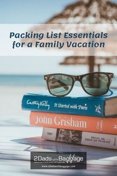Packing List Essentials for a Family Vacation - 2 Dads with Baggage Spring Break Destinations, Family Vacation Destinations, Spring Vacation, Vacation Travel, A Man Called Ove, Finding Meaning In Life, Exploding Kittens, H Words, John Grisham