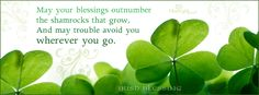 May your blessings outnumber the shamrocks that grow!