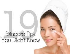 19 Skincare Tips You Didn't Know