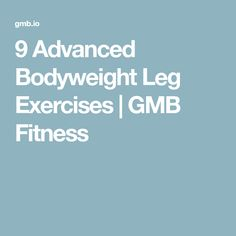 9 Advanced Bodyweight Leg Exercises | GMB Fitness