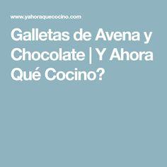 Galletas de Avena y Chocolate | Y Ahora Qué Cocino?