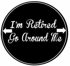 Im Retired Go Around Me Car Magnet With Quote In The Center Covered In High Quality UV Gloss For Weather and Fading Protection Circle Shaped Magnet Measures 525 Inches Diameter * This is an Amazon Affiliate link. Visit the image link more details.